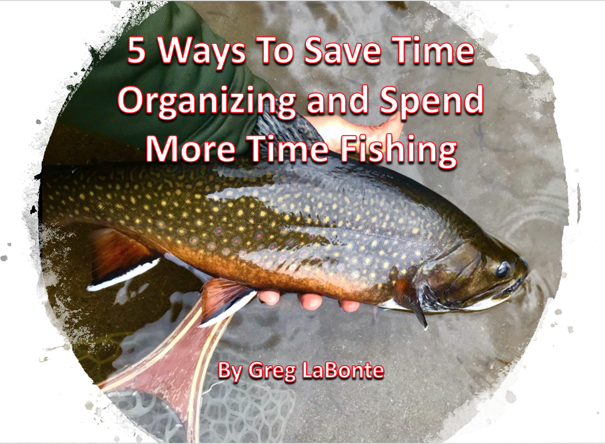 5 ways to save time organizing and spend more time fishing